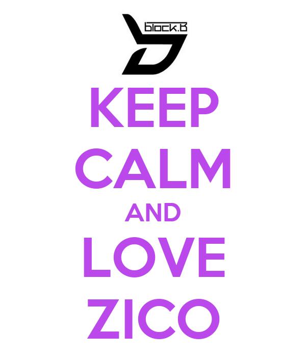 KEEP CALM AND LOVE ZICO