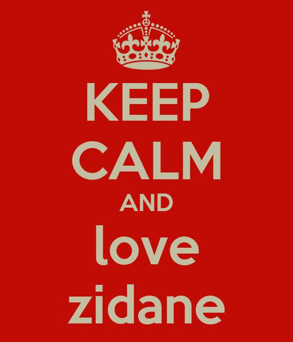 KEEP CALM AND love zidane