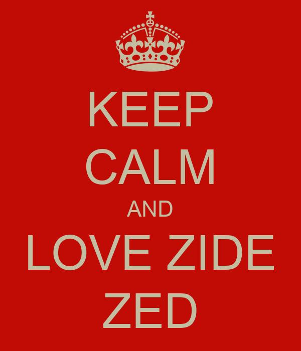 KEEP CALM AND LOVE ZIDE ZED