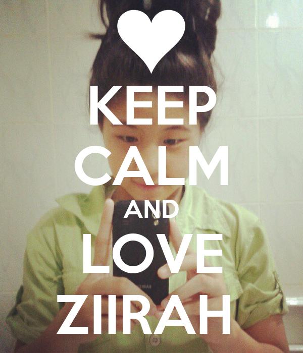 KEEP CALM AND LOVE ZIIRAH