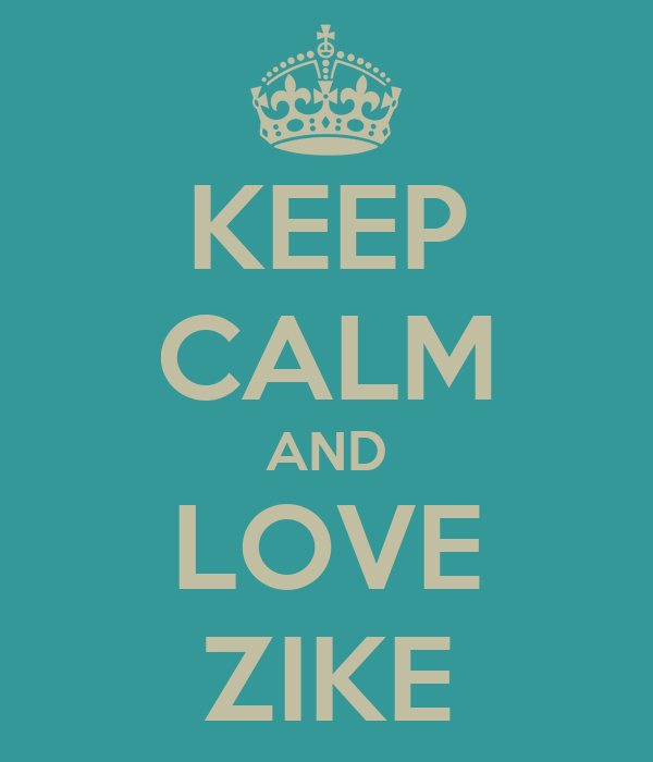 KEEP CALM AND LOVE ZIKE