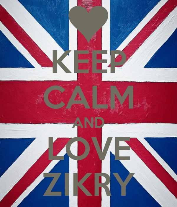 KEEP CALM AND LOVE ZIKRY
