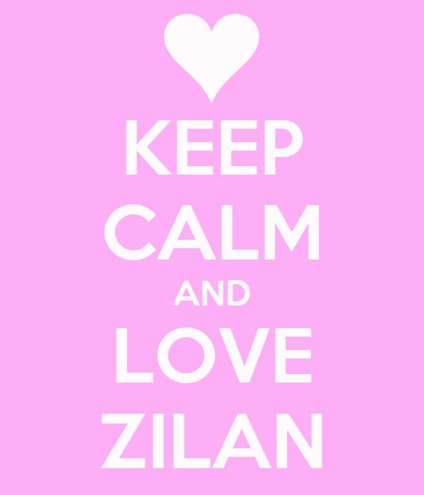 KEEP CALM AND LOVE ZILAN
