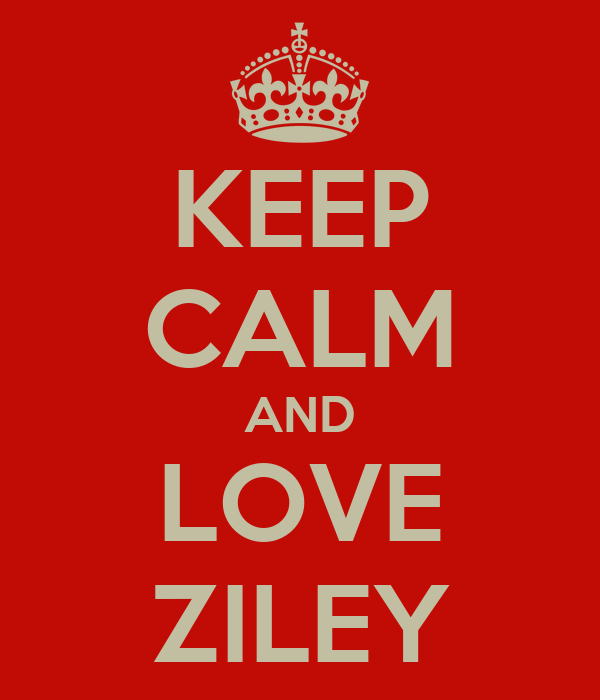 KEEP CALM AND LOVE ZILEY