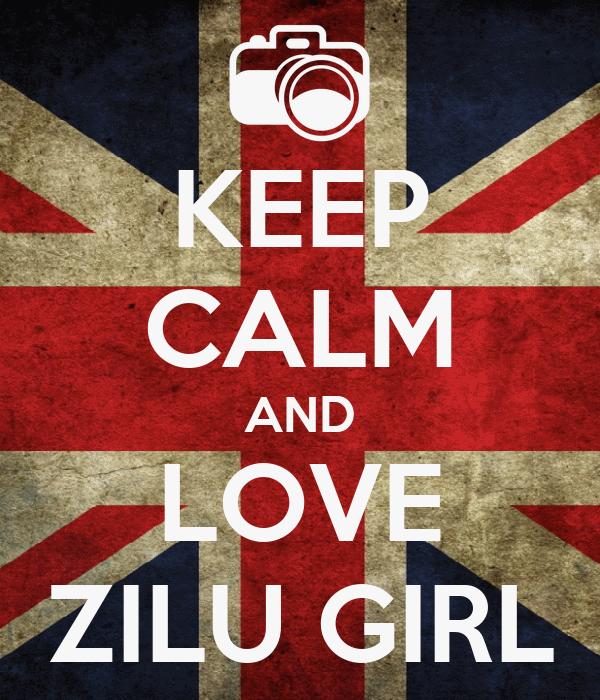 KEEP CALM AND LOVE ZILU GIRL