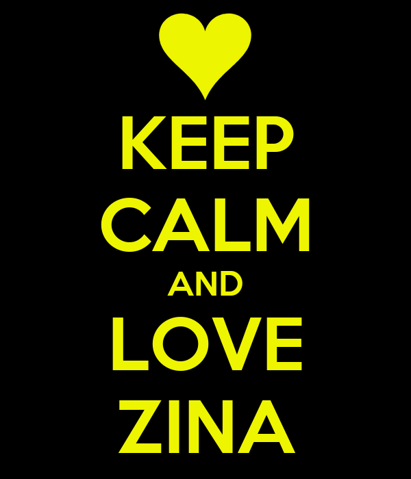 KEEP CALM AND LOVE ZINA