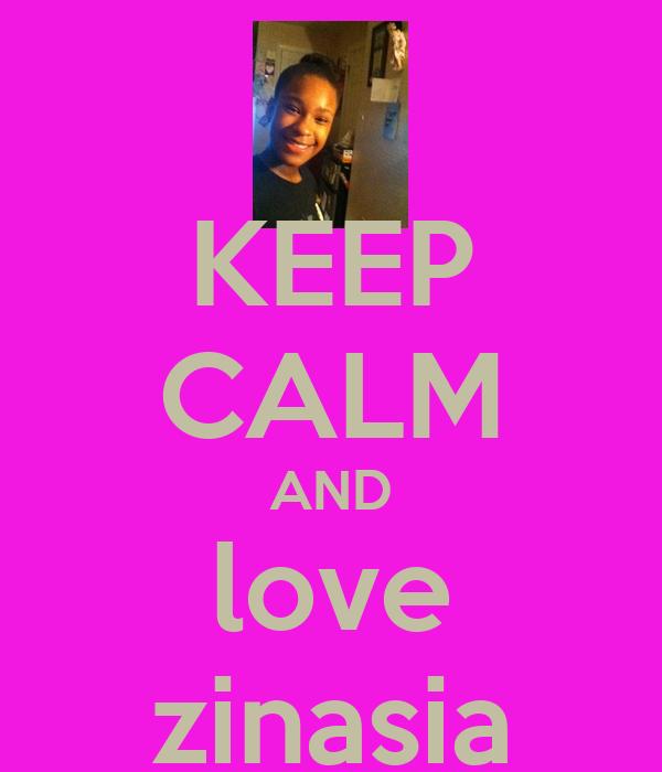 KEEP CALM AND love zinasia