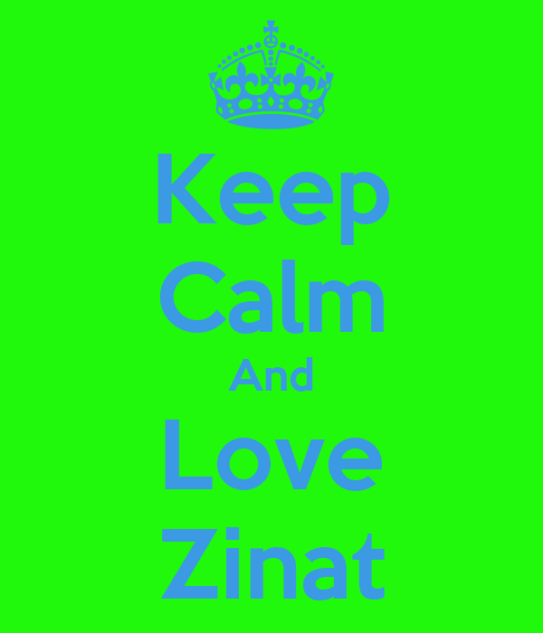 Keep Calm And Love Zinat