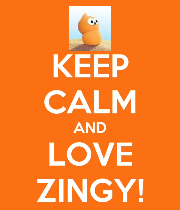 KEEP CALM AND LOVE ZINGY!