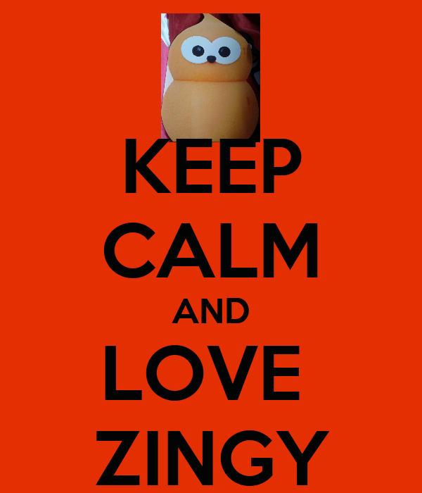 KEEP CALM AND LOVE  ZINGY