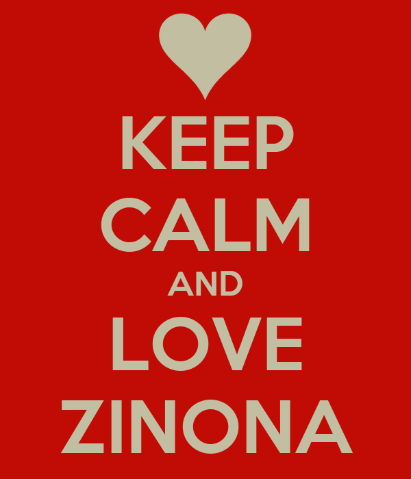 KEEP CALM AND LOVE ZINONA