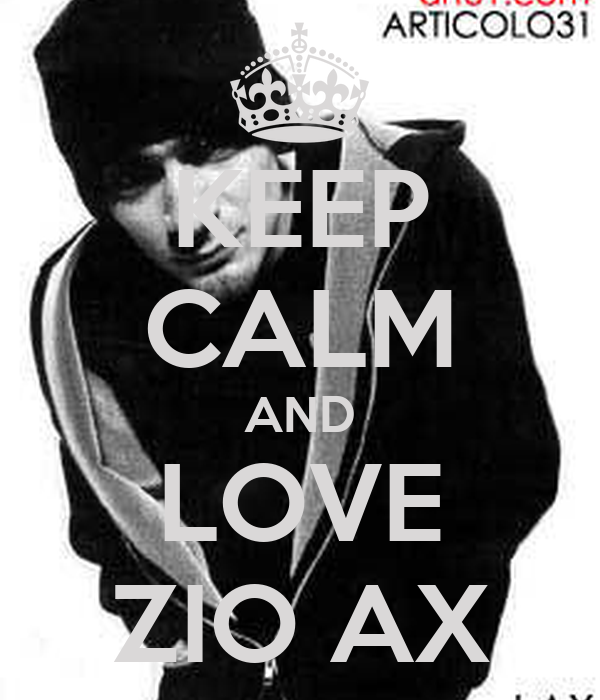KEEP CALM AND LOVE ZIO AX