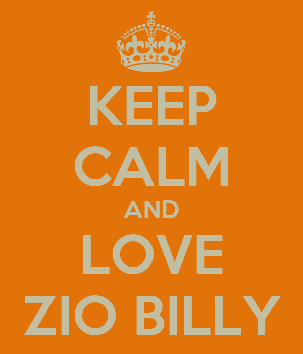 KEEP CALM AND LOVE ZIO BILLY