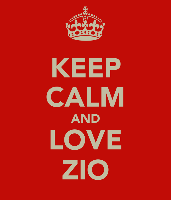 KEEP CALM AND LOVE ZIO