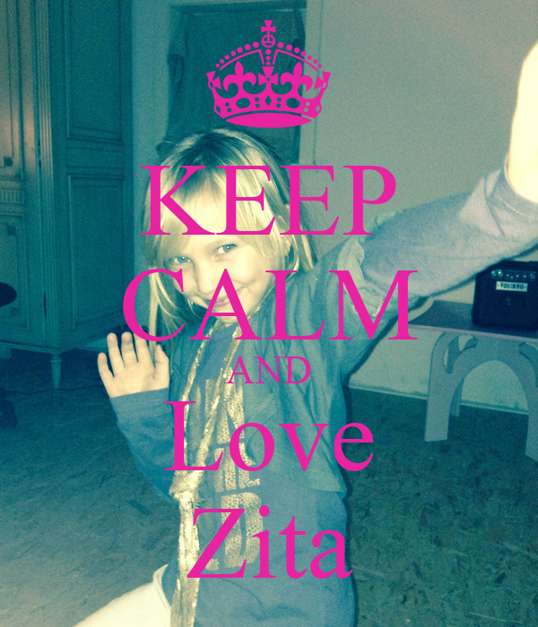 KEEP CALM AND Love Zita