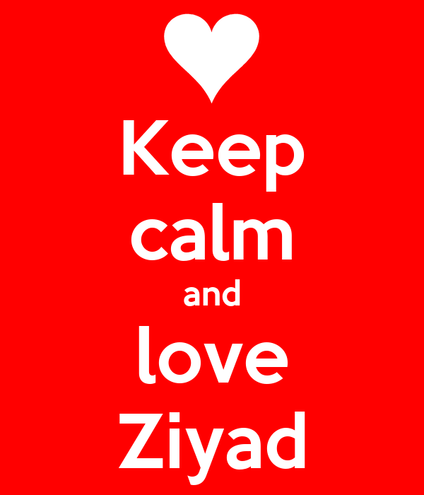 Keep calm and love Ziyad