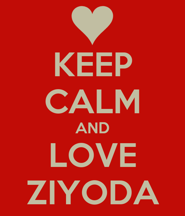 KEEP CALM AND LOVE ZIYODA