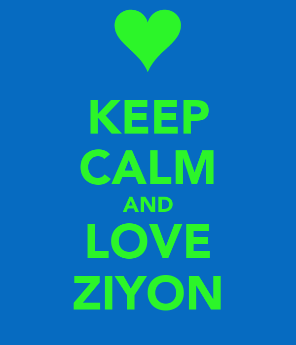 KEEP CALM AND LOVE ZIYON