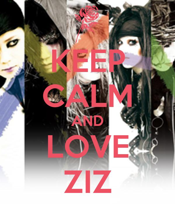 KEEP CALM AND LOVE ZIZ