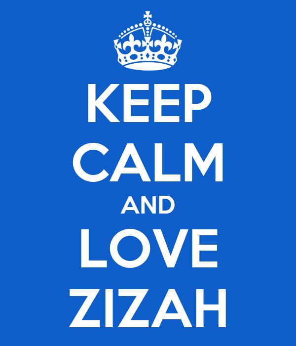 KEEP CALM AND LOVE ZIZAH