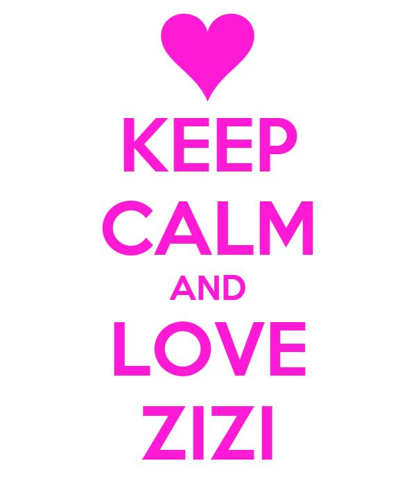 KEEP CALM AND LOVE ZIZI