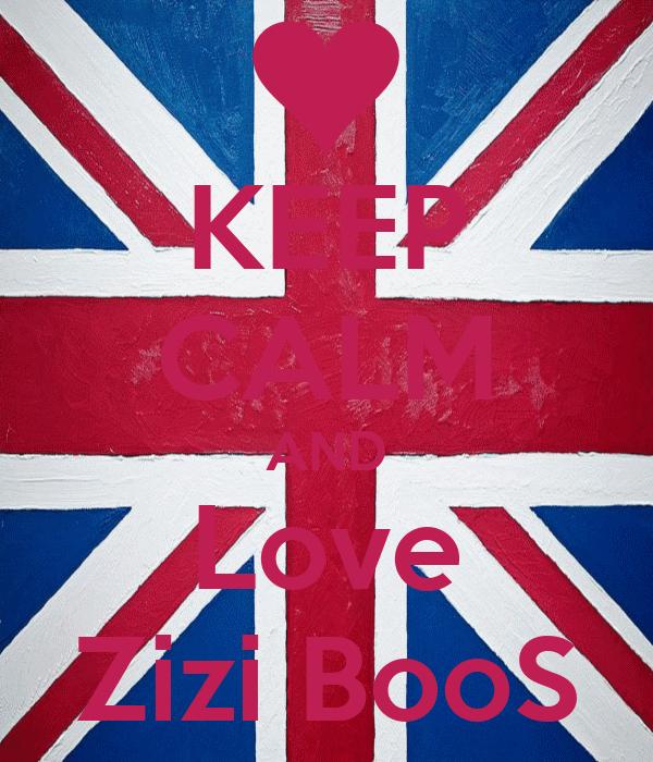 KEEP CALM AND Love Zizi BooS