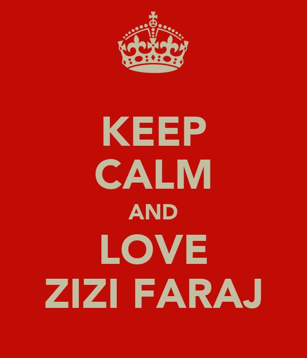 KEEP CALM AND LOVE ZIZI FARAJ
