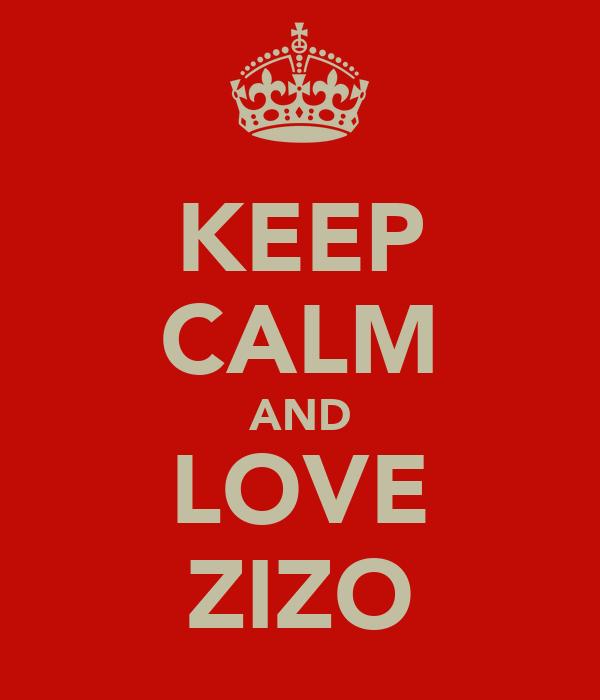 KEEP CALM AND LOVE ZIZO