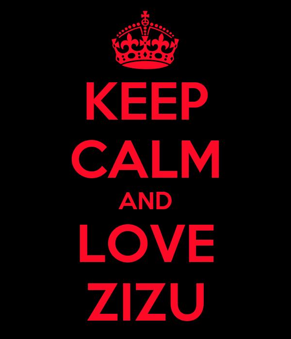 KEEP CALM AND LOVE ZIZU
