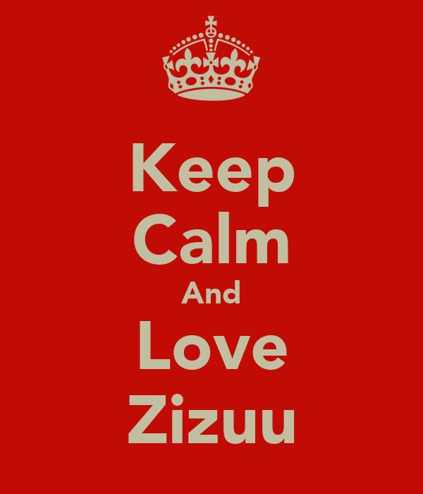 Keep Calm And Love Zizuu