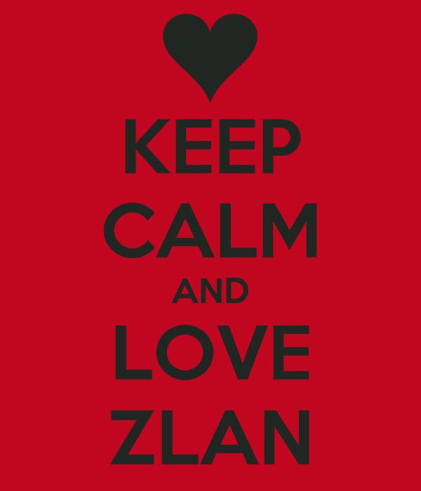 KEEP CALM AND LOVE ZLAN