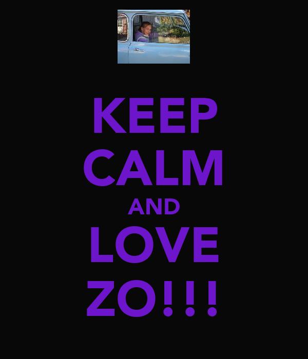 KEEP CALM AND LOVE ZO!!!