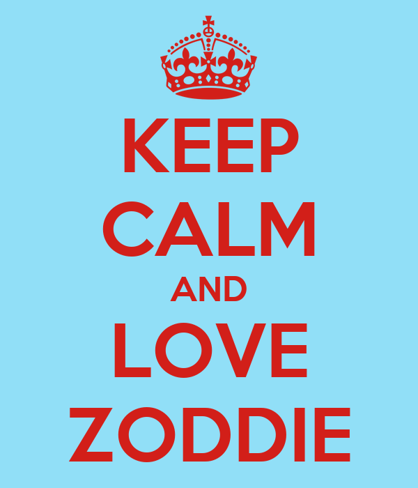KEEP CALM AND LOVE ZODDIE