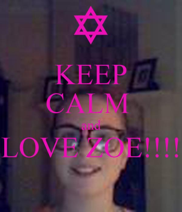 KEEP CALM  and LOVE ZOE!!!!