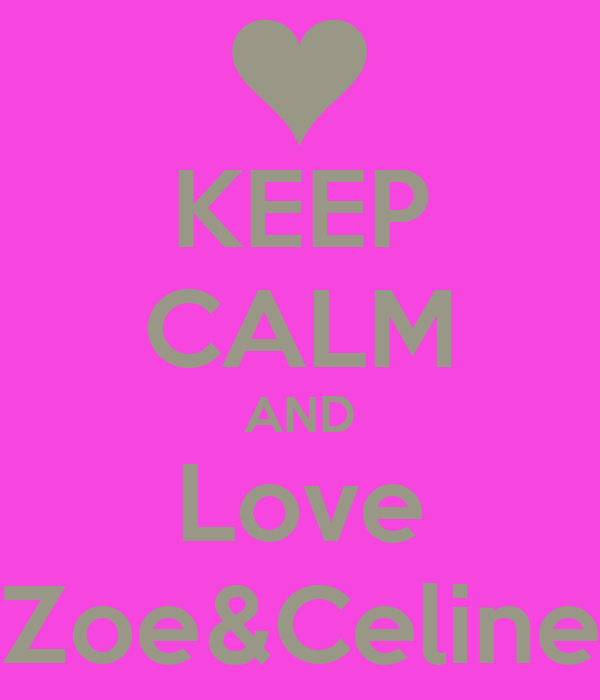 KEEP CALM AND Love Zoe&Celine