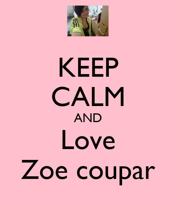 KEEP CALM AND Love Zoe coupar