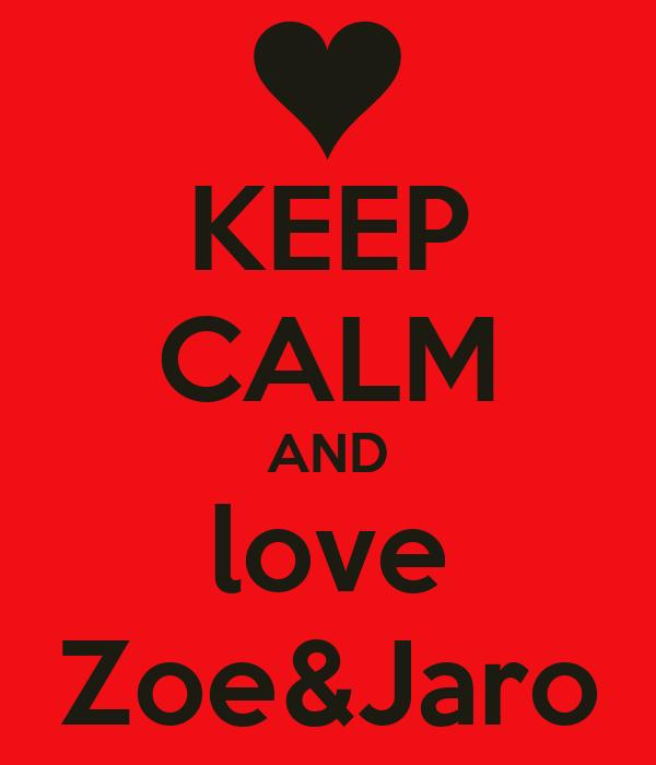 KEEP CALM AND love Zoe&Jaro