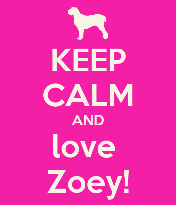 KEEP CALM AND love  Zoey!