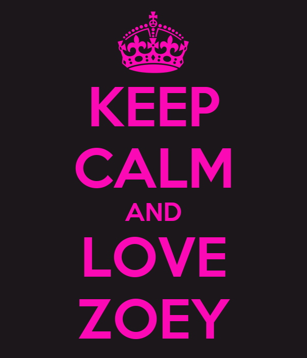 KEEP CALM AND LOVE ZOEY