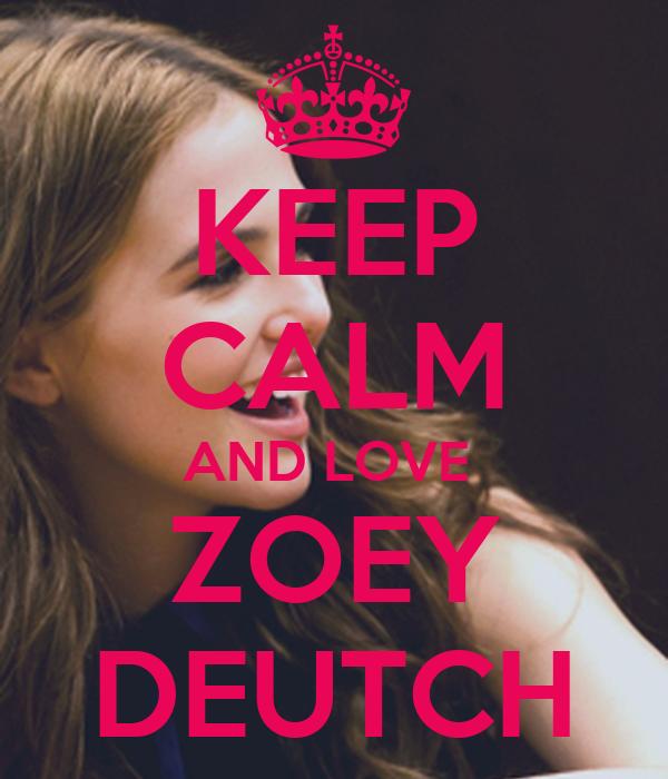 KEEP CALM AND LOVE  ZOEY DEUTCH