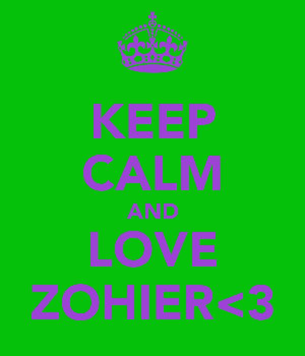 KEEP CALM AND LOVE ZOHIER<3