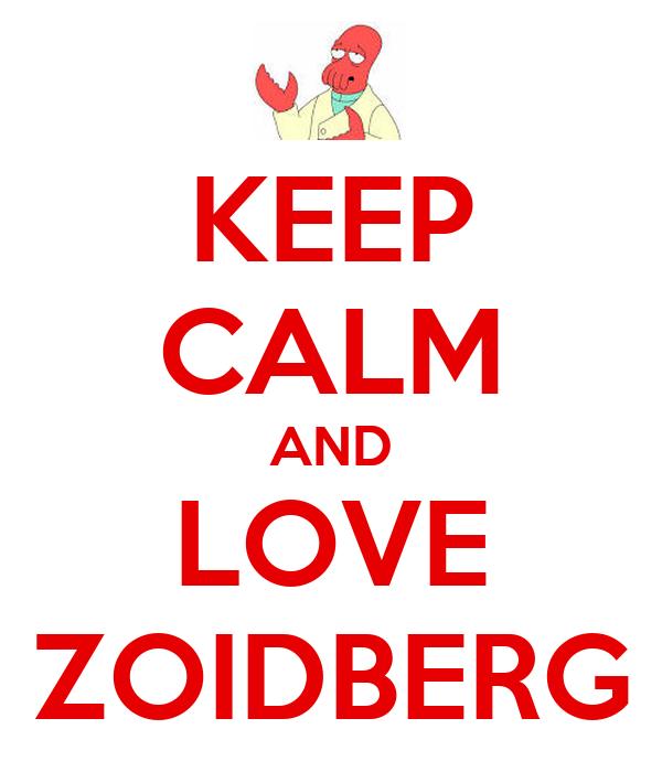 KEEP CALM AND LOVE ZOIDBERG