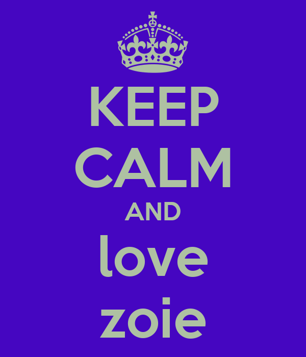 KEEP CALM AND love zoie