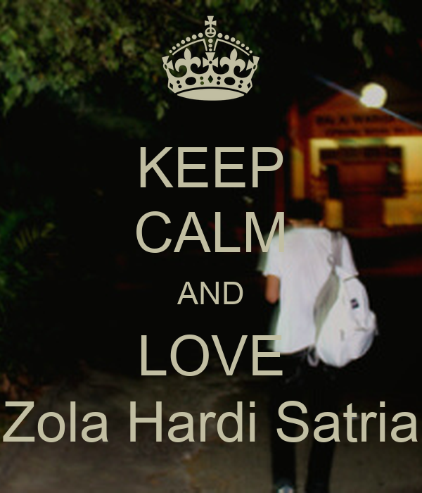 KEEP CALM AND LOVE Zola Hardi Satria