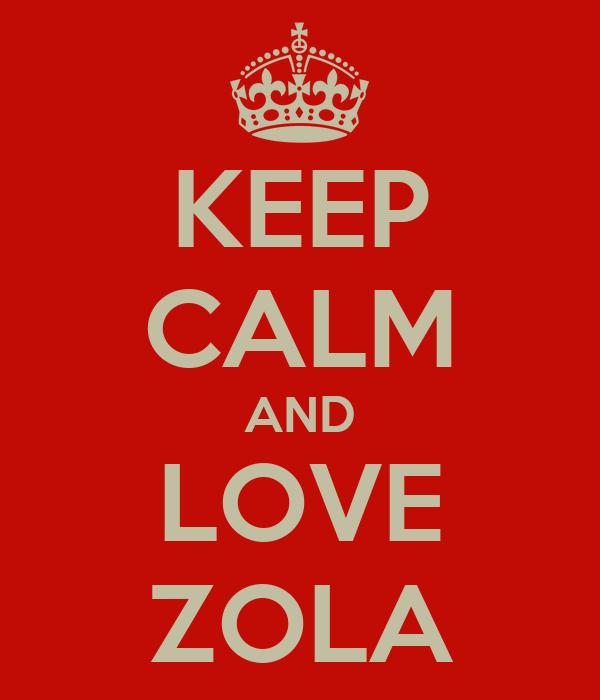 KEEP CALM AND LOVE ZOLA