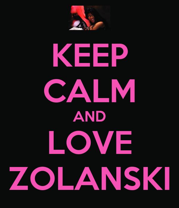 KEEP CALM AND LOVE ZOLANSKI