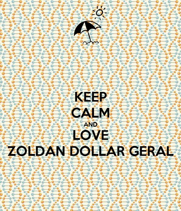 KEEP CALM AND LOVE ZOLDAN DOLLAR GERAL