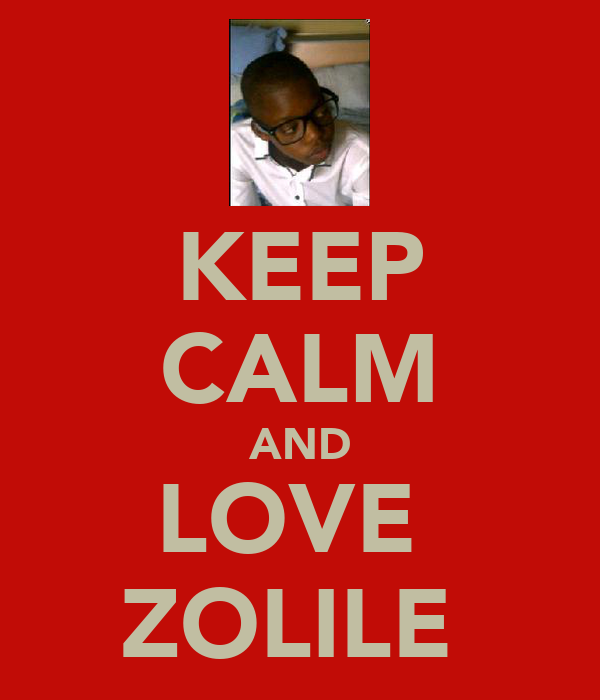 KEEP CALM AND LOVE  ZOLILE