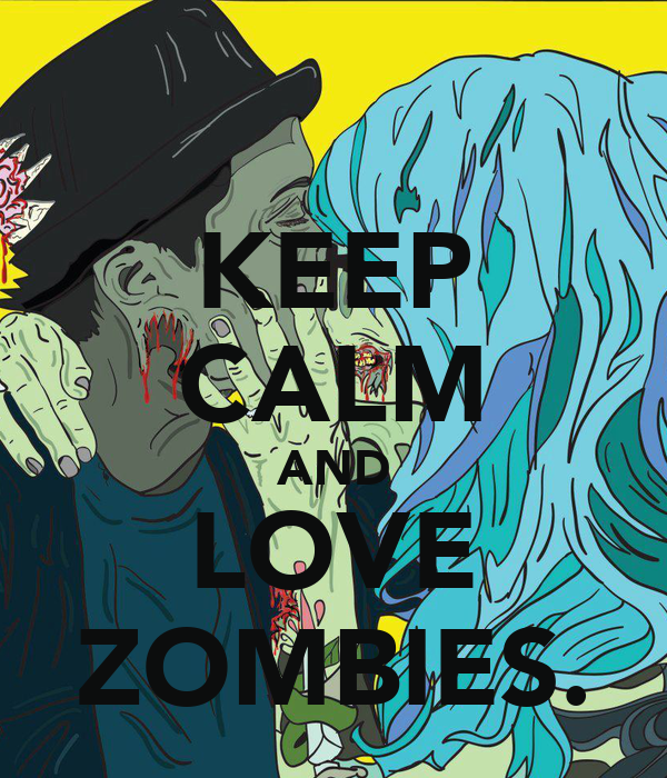 KEEP CALM AND LOVE ZOMBIES.