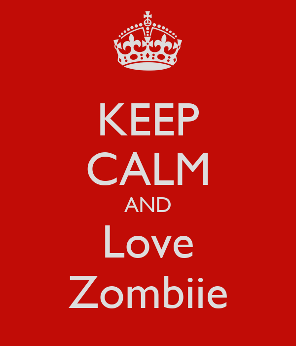 KEEP CALM AND Love Zombiie
